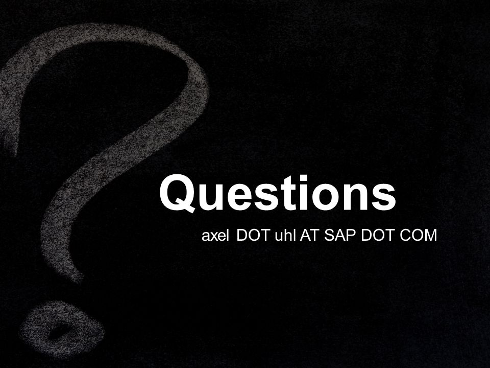 Questions axel DOT uhl AT SAP DOT COM