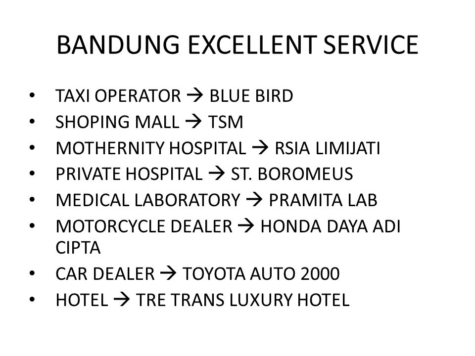 BANDUNG EXCELLENT SERVICE TAXI OPERATOR  BLUE BIRD SHOPING MALL  TSM MOTHERNITY HOSPITAL  RSIA LIMIJATI PRIVATE HOSPITAL  ST. BOROMEUS MEDICAL LAB