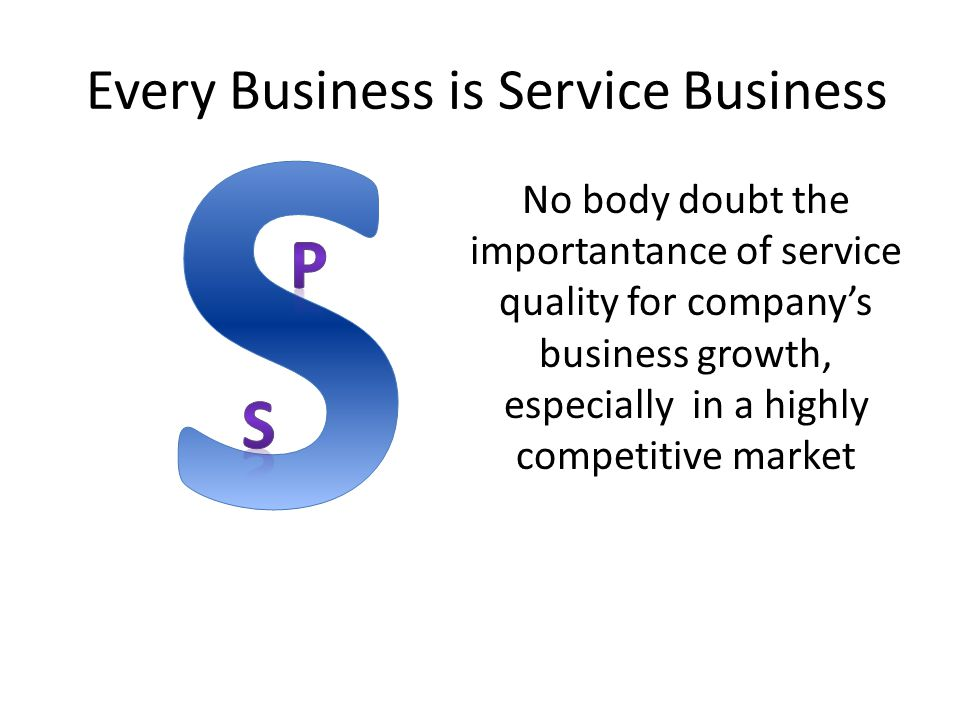 Every Business is Service Business No body doubt the importantance of service quality for company's business growth, especially in a highly competitiv