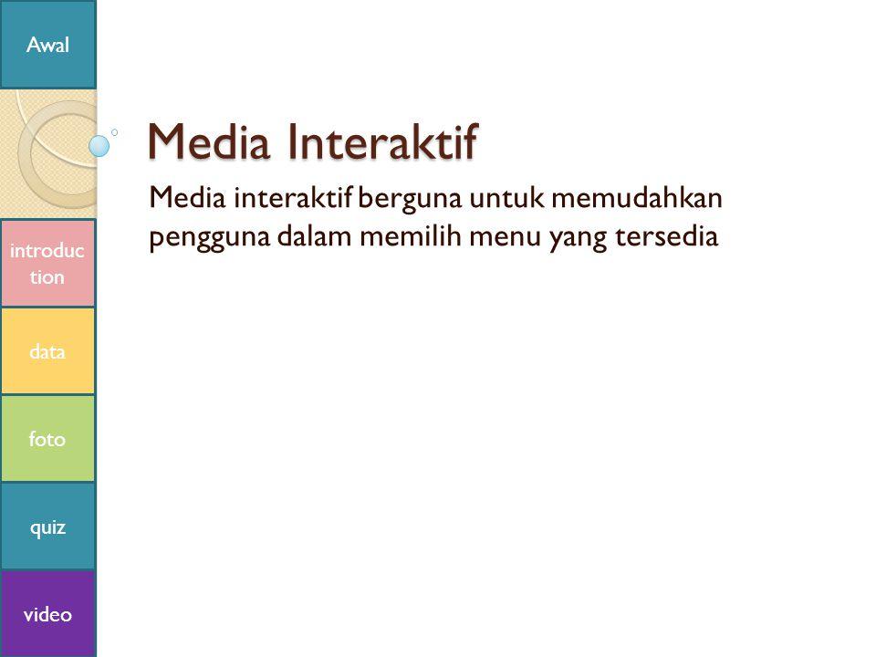 Media Interaktif Media interaktif berguna untuk memudahkan pengguna dalam memilih menu yang tersedia introduc tion data foto quiz video Awal