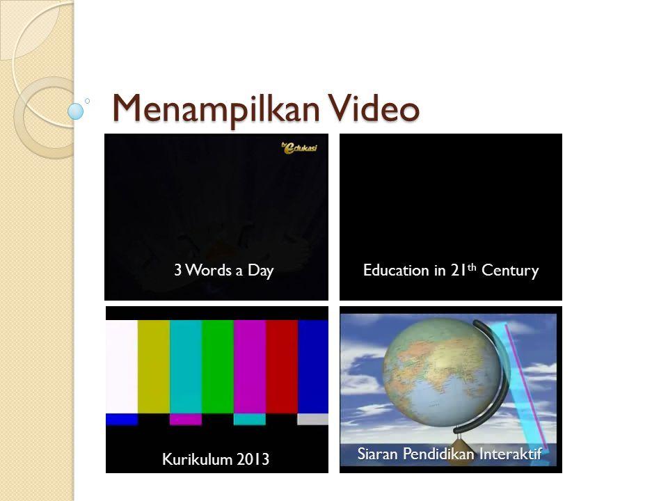 Menampilkan Video Kurikulum 2013 3 Words a DayEducation in 21 th Century Siaran Pendidikan Interaktif
