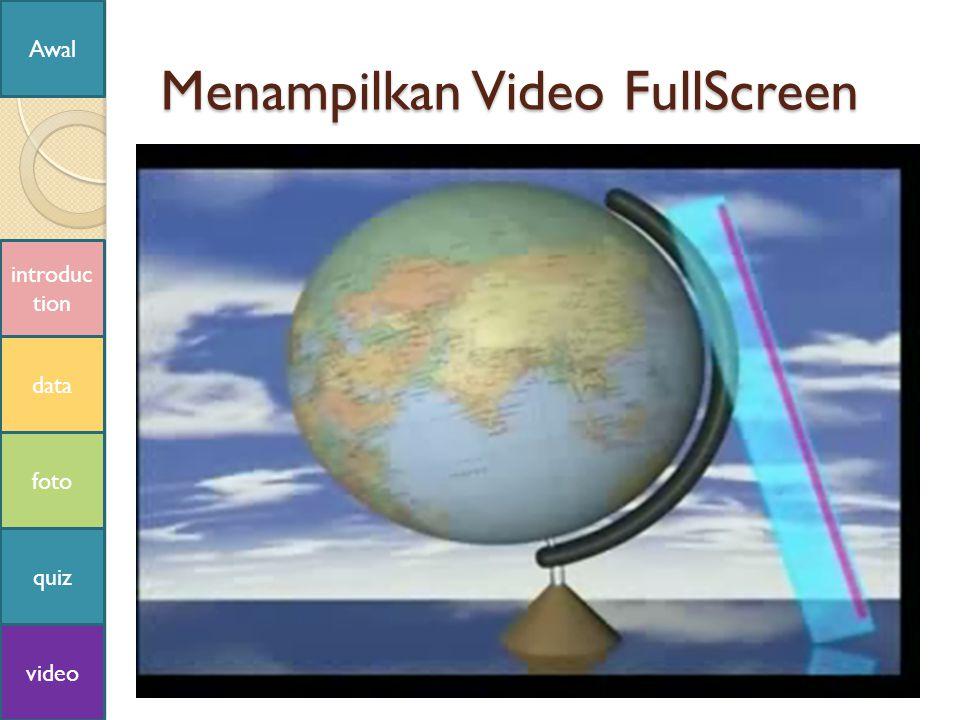 Menampilkan Video FullScreen introduc tion data foto quiz Awal video
