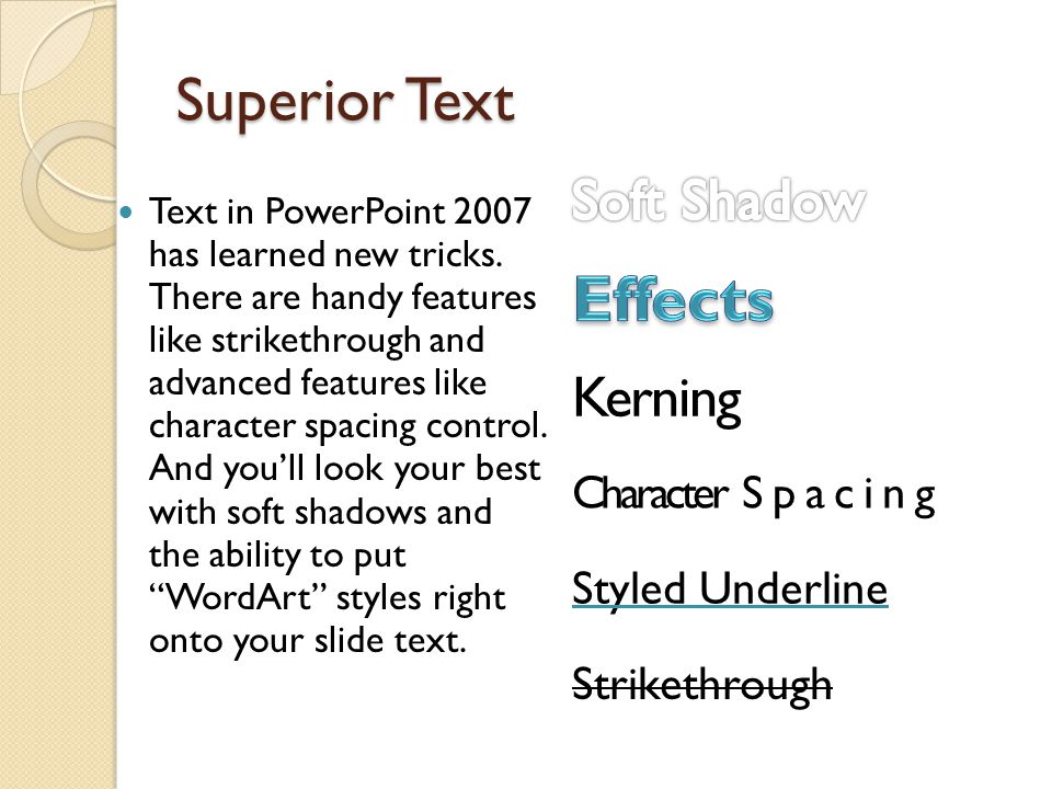 Superior Text Text in PowerPoint 2007 has learned new tricks.