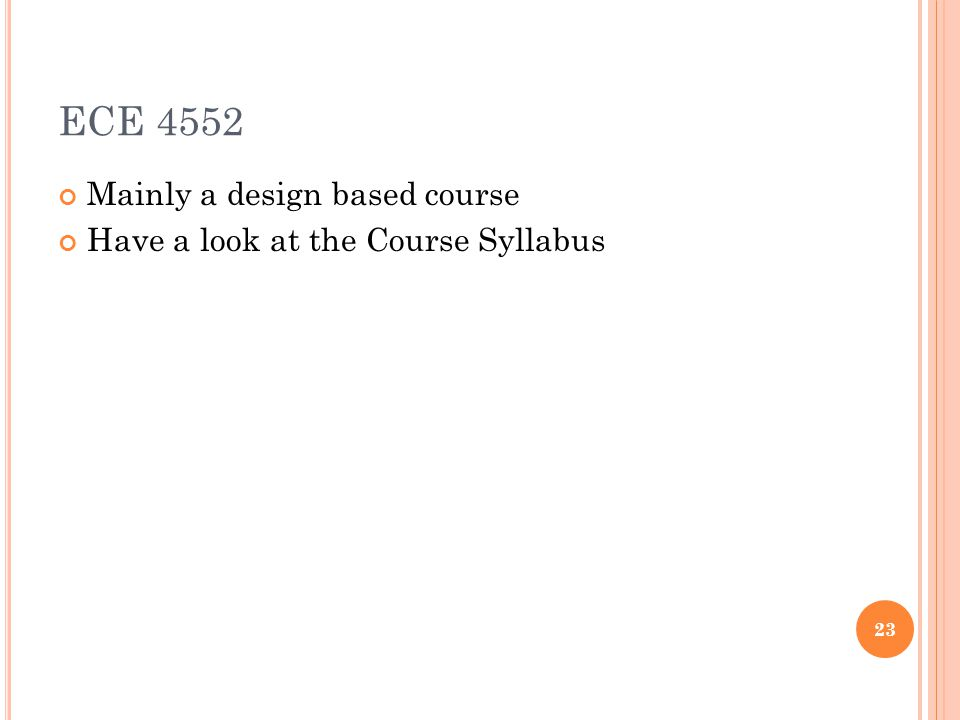 ECE 4552 Mainly a design based course Have a look at the Course Syllabus 23