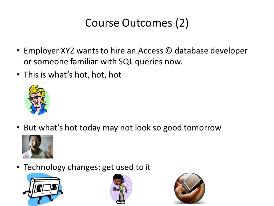 Course Outcomes You get to learn 3. Count 'em 3 commonly used software packages.