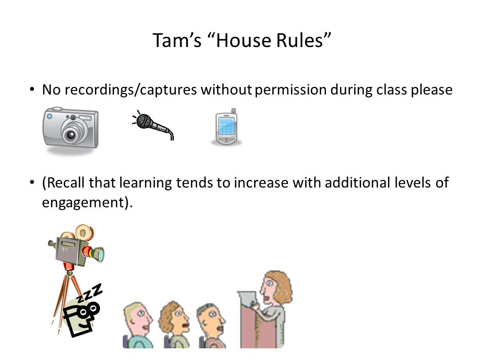 Tam's House Rules I always endeavor to keep the lecture within the prescribed time boundaries You won't pack up and end before time is up