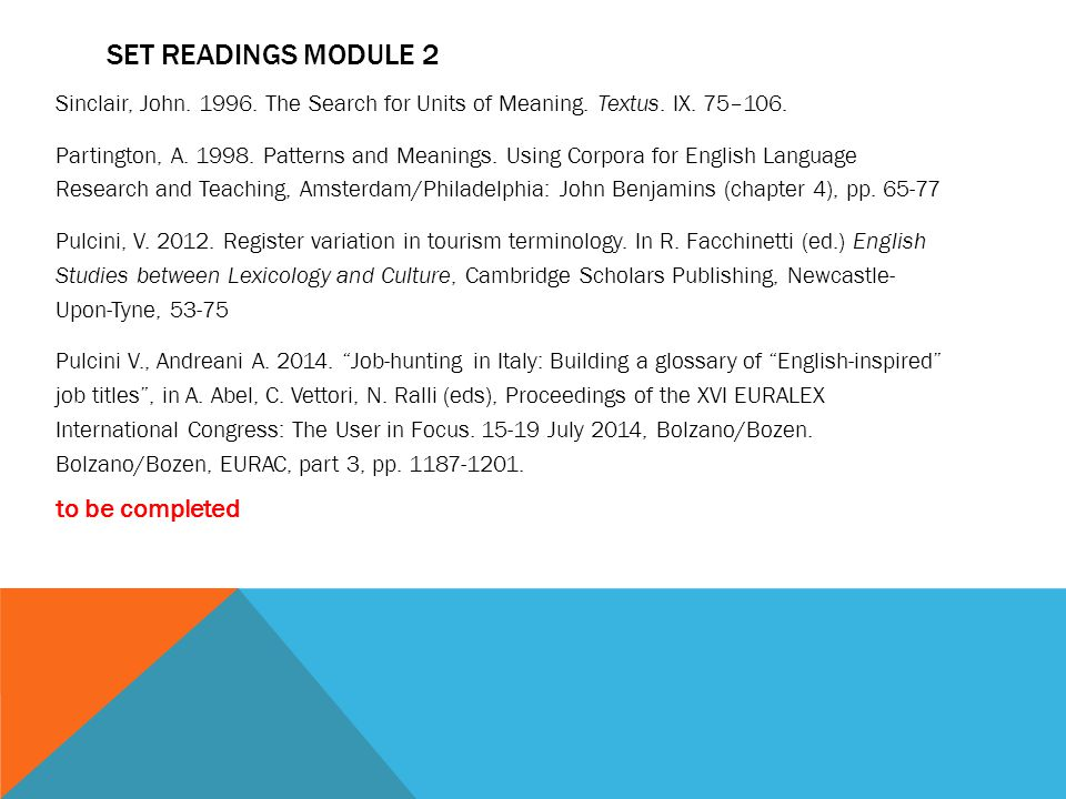 SET READINGS MODULE 2 Sinclair, John. 1996. The Search for Units of Meaning. Textus. IX. 75–106. Partington, A. 1998. Patterns and Meanings. Using Cor