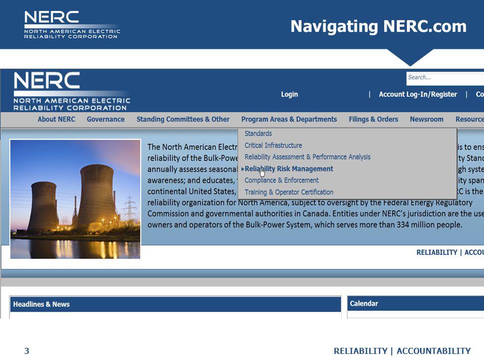 RELIABILITY | ACCOUNTABILITY3 Navigating NERC.com