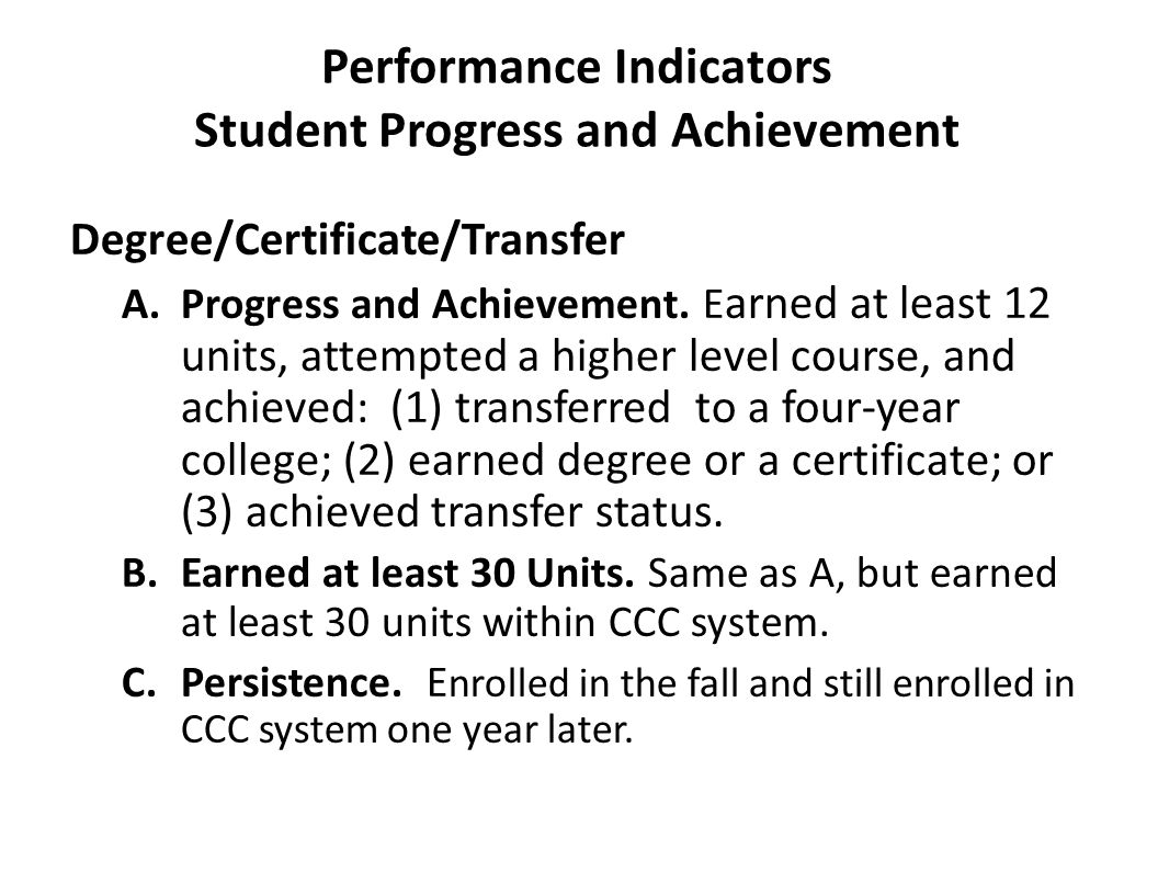 Performance Indicators Student Progress and Achievement Degree/Certificate/Transfer A.Progress and Achievement. E arned at least 12 units, attempted a