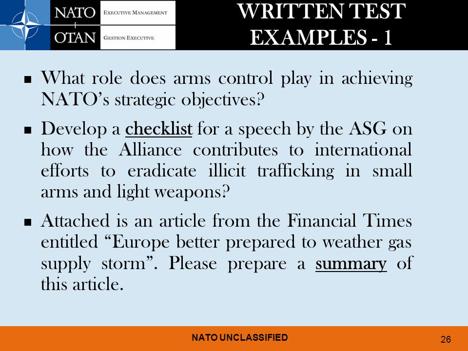 NATO UNCLASSIFIED 26 WRITTEN TEST EXAMPLES - 1 What role does arms control play in achieving NATO's strategic objectives.