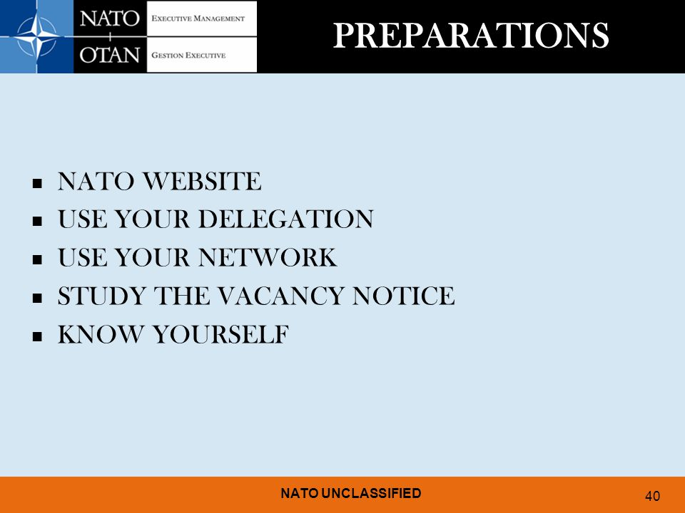 NATO UNCLASSIFIED 40 PREPARATIONS NATO WEBSITE USE YOUR DELEGATION USE YOUR NETWORK STUDY THE VACANCY NOTICE KNOW YOURSELF