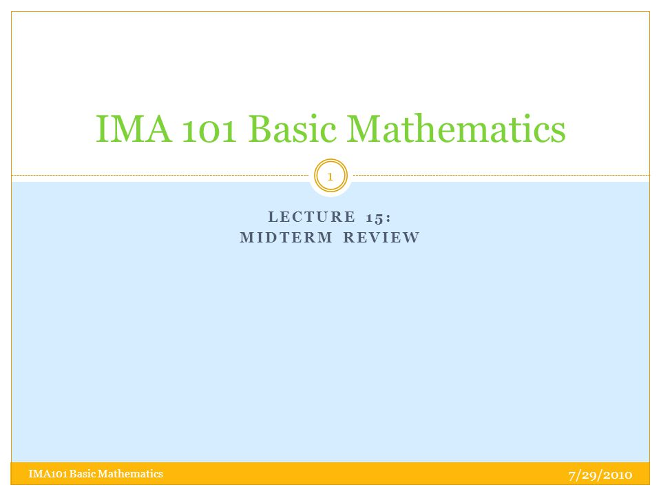 LECTURE 15: MIDTERM REVIEW IMA 101 Basic Mathematics 7/29/2010 1 IMA101 Basic Mathematics