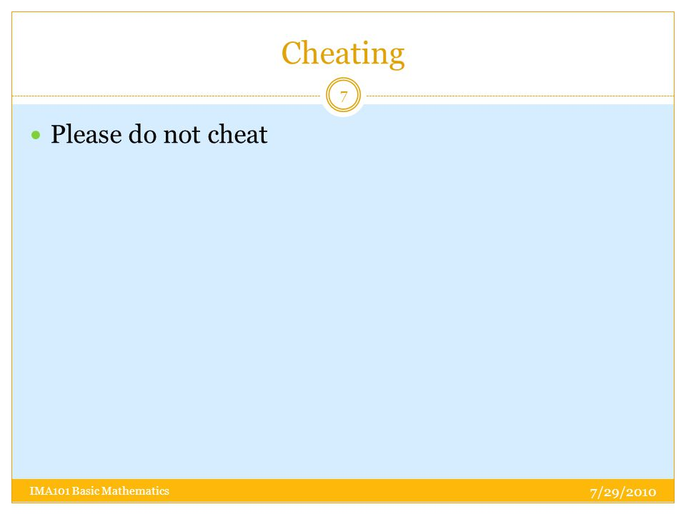 Cheating Please do not cheat 7/29/2010 7 IMA101 Basic Mathematics