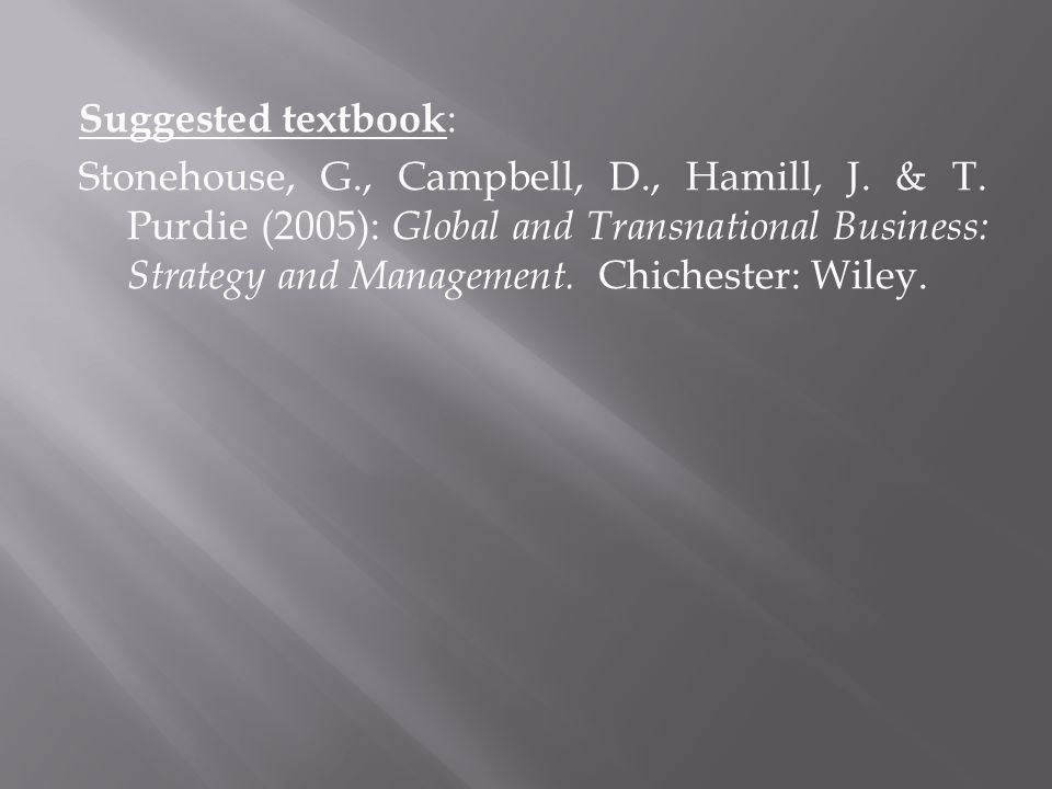 Suggested textbook : Stonehouse, G., Campbell, D., Hamill, J.