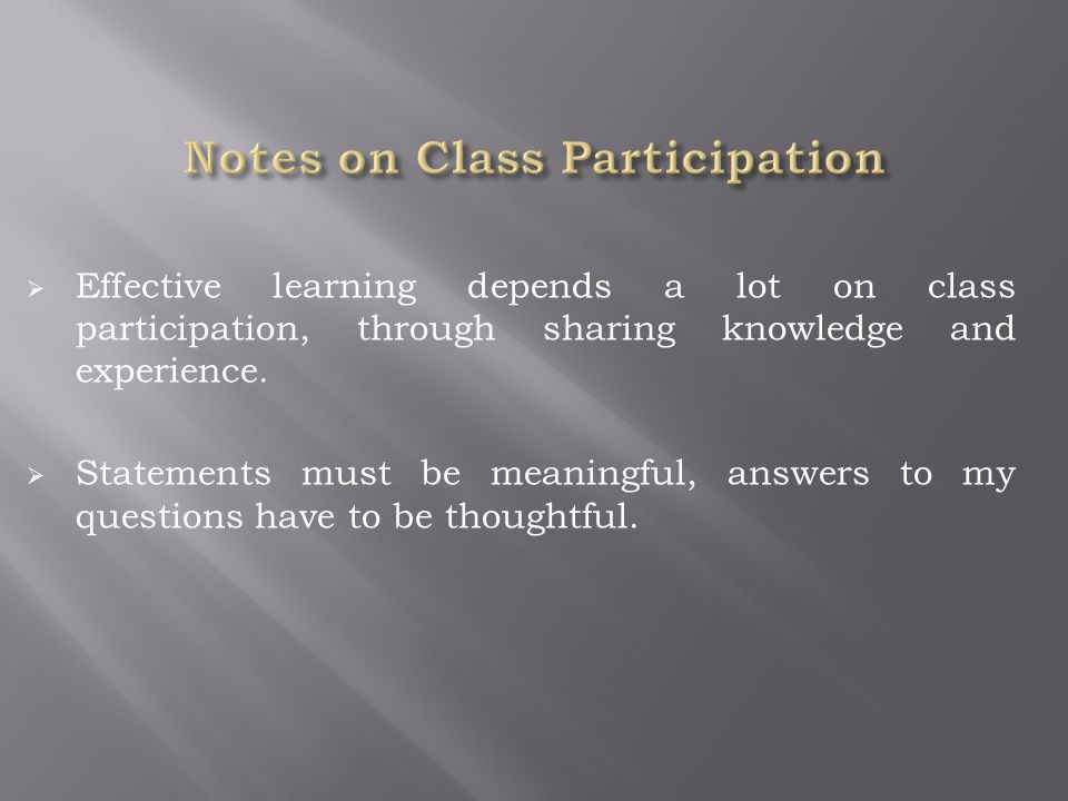  Effective learning depends a lot on class participation, through sharing knowledge and experience.