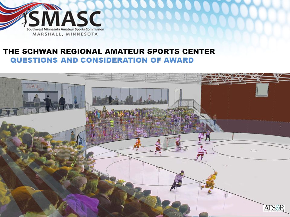 11 THE SCHWAN REGIONAL AMATEUR SPORTS CENTER QUESTIONS AND CONSIDERATION OF AWARD