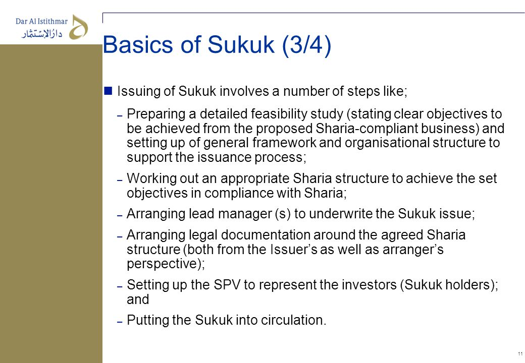 11 Issuing of Sukuk involves a number of steps like; – Preparing a detailed feasibility study (stating clear objectives to be achieved from the propos