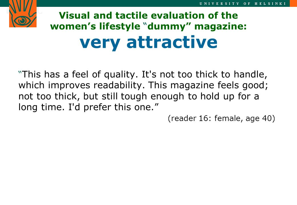 Visual and tactile evaluation of the women's lifestyle dummy magazine: very attractive This has a feel of quality.