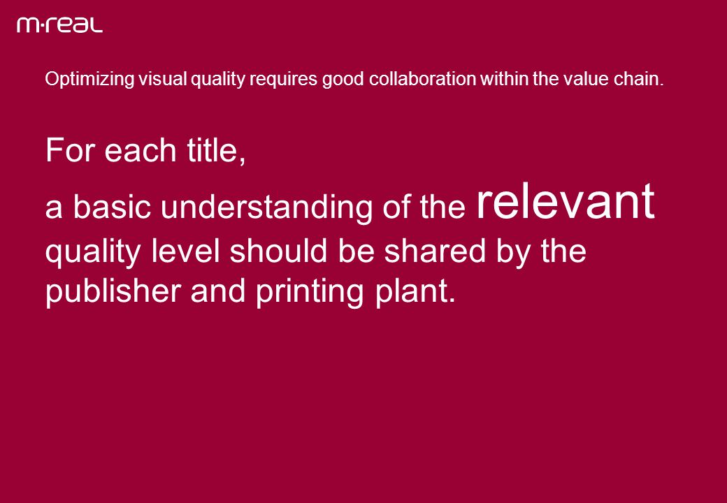 Optimizing visual quality requires good collaboration within the value chain.