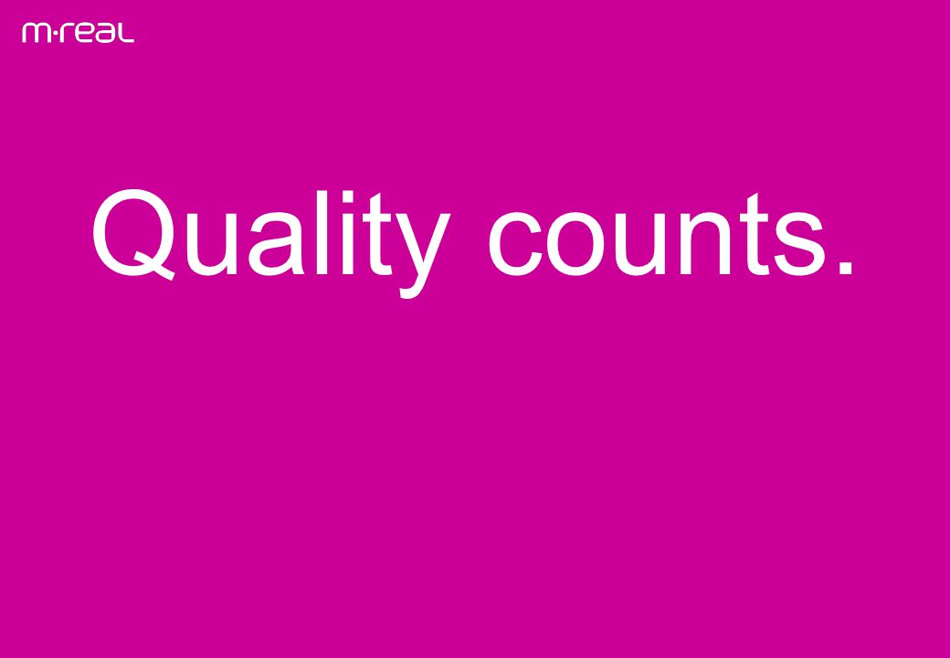 Quality counts.