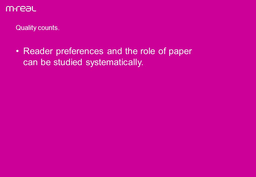 Reader preferences and the role of paper can be studied systematically.