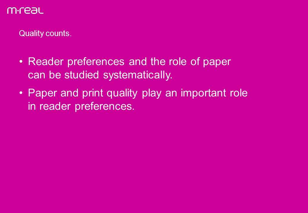 Quality counts.Reader preferences and the role of paper can be studied systematically.