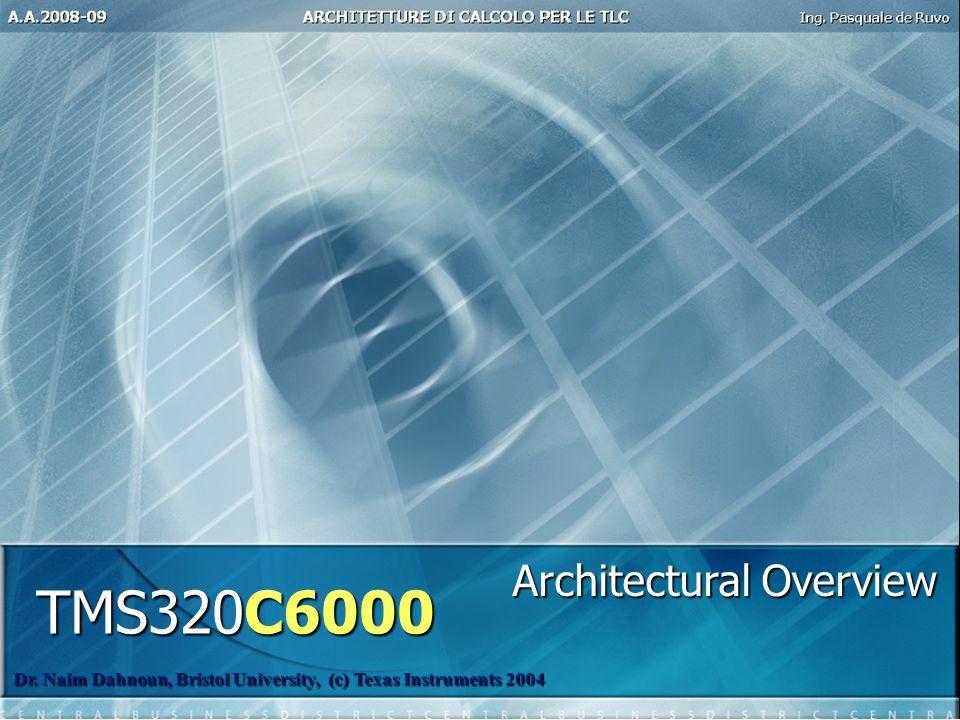 TMS320C6000 Dr. Naim Dahnoun, Bristol University, (c) Texas Instruments 2004 Architectural Overview