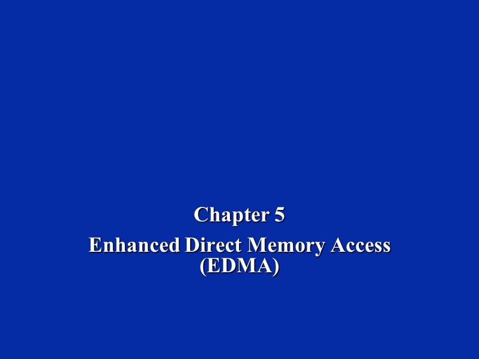 Chapter 5 Enhanced Direct Memory Access (EDMA)