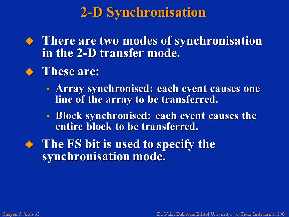 Dr. Naim Dahnoun, Bristol University, (c) Texas Instruments 2004 Chapter 5, Slide 33 2-D Synchronisation  There are two modes of synchronisation in t