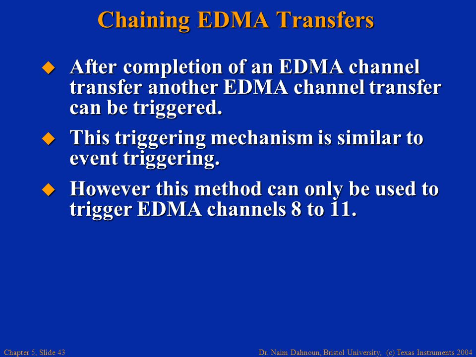 Dr. Naim Dahnoun, Bristol University, (c) Texas Instruments 2004 Chapter 5, Slide 43 Chaining EDMA Transfers  After completion of an EDMA channel tra
