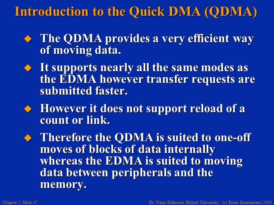 Dr. Naim Dahnoun, Bristol University, (c) Texas Instruments 2004 Chapter 5, Slide 47 Introduction to the Quick DMA (QDMA)  The QDMA provides a very e