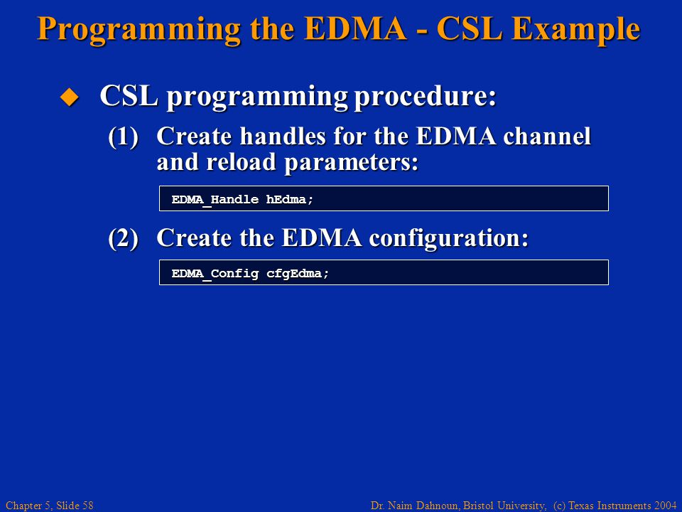 Dr. Naim Dahnoun, Bristol University, (c) Texas Instruments 2004 Chapter 5, Slide 58  CSL programming procedure: (1)Create handles for the EDMA chann