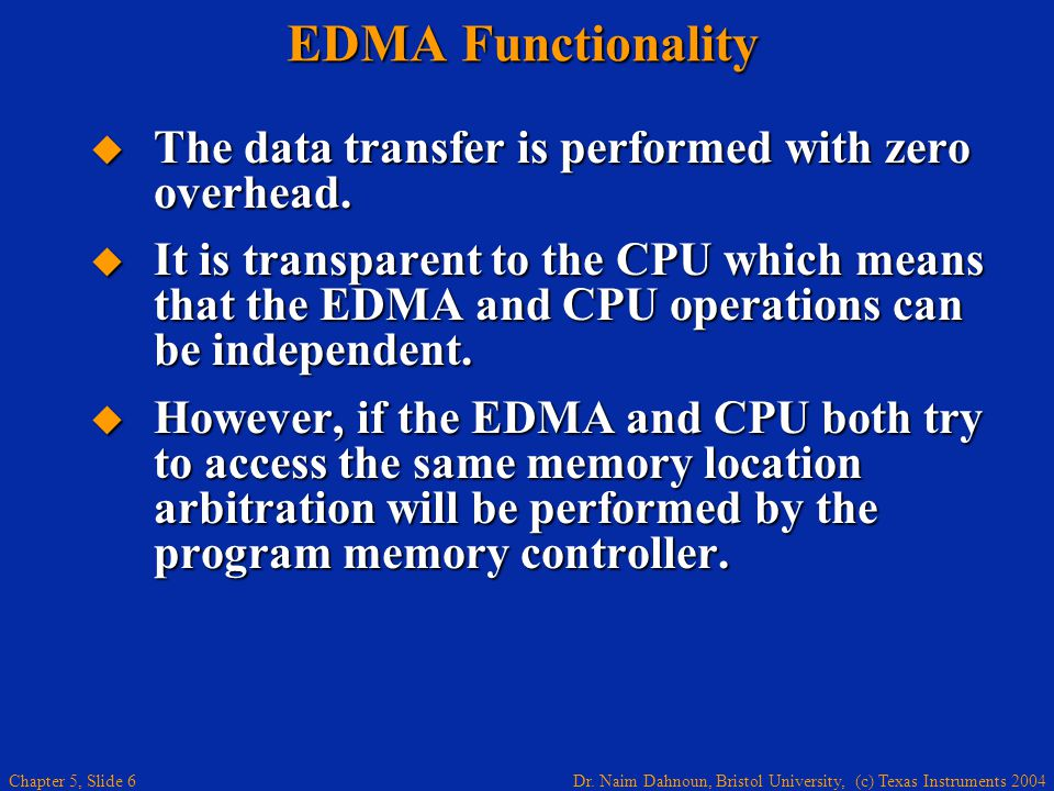 Dr. Naim Dahnoun, Bristol University, (c) Texas Instruments 2004 Chapter 5, Slide 6 EDMA Functionality  The data transfer is performed with zero over