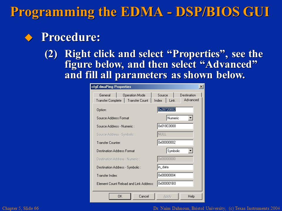 Dr. Naim Dahnoun, Bristol University, (c) Texas Instruments 2004 Chapter 5, Slide 66 Programming the EDMA - DSP/BIOS GUI  Procedure: (2)Right click a