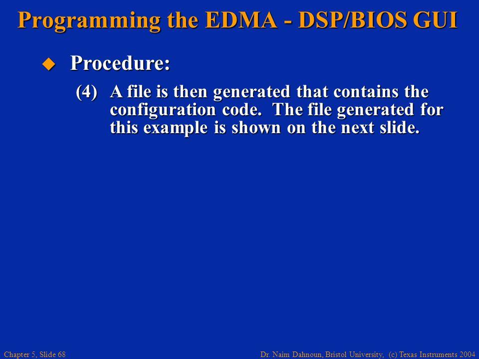 Dr. Naim Dahnoun, Bristol University, (c) Texas Instruments 2004 Chapter 5, Slide 68 Programming the EDMA - DSP/BIOS GUI  Procedure: (4)A file is the