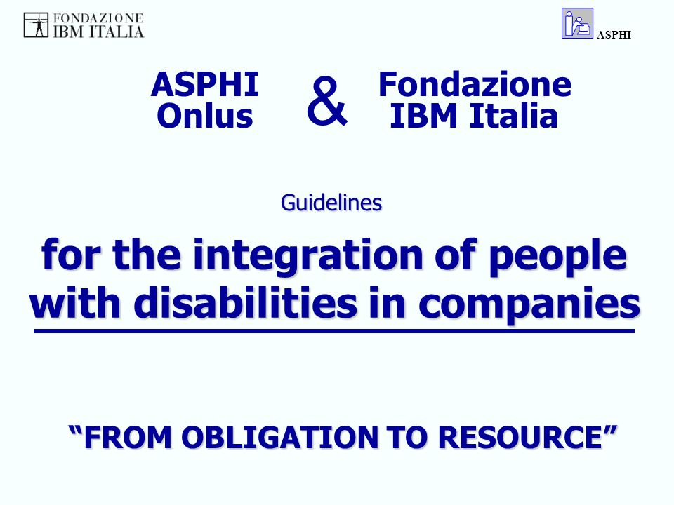 Program OBJECTIVES A real integration of disabled people in their structure: from an obligation to endure to a valuable resource to make productive A real integration of disabled people in their structure: from an obligation to endure to a valuable resource to make productive Assets and services, which can be used by people with special needs, particularly disabled peopleAssets and services, which can be used by people with special needs, particularly disabled people ASPHI