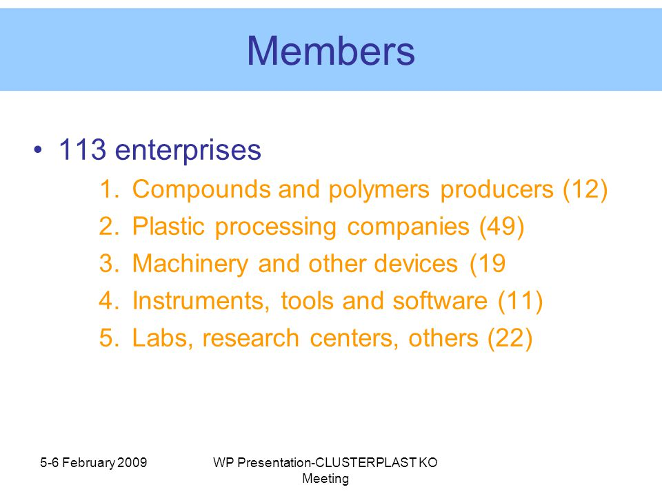 5-6 February 2009WP Presentation-CLUSTERPLAST KO Meeting Project expectations Research infrastructures and priorities: –Exchange of experiences, knowledge and know-how –Phd mobility –Training activities (master courses) –Eu R&D project building – reciprocal involvement