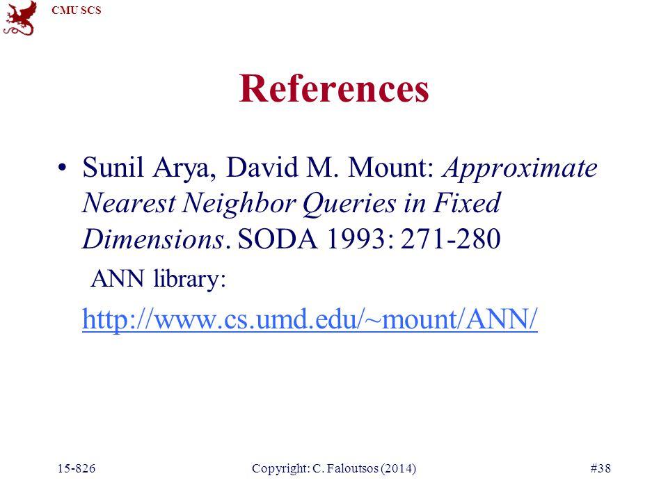 CMU SCS 15-826Copyright: C. Faloutsos (2014)#38 References Sunil Arya, David M.