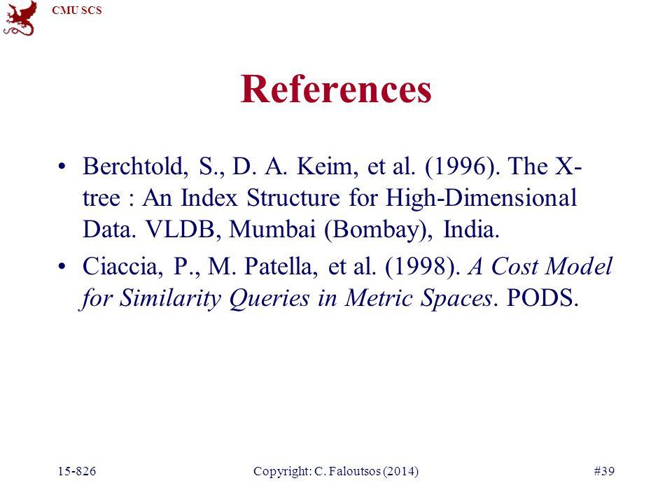CMU SCS 15-826Copyright: C. Faloutsos (2014)#39 References Berchtold, S., D.