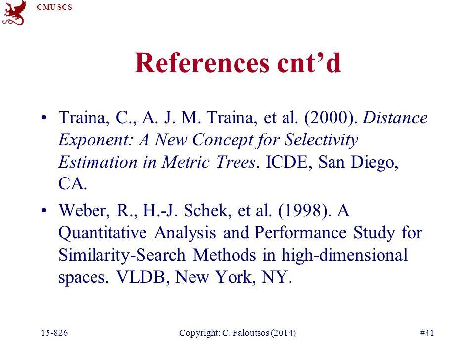 CMU SCS 15-826Copyright: C. Faloutsos (2014)#41 References cnt'd Traina, C., A.