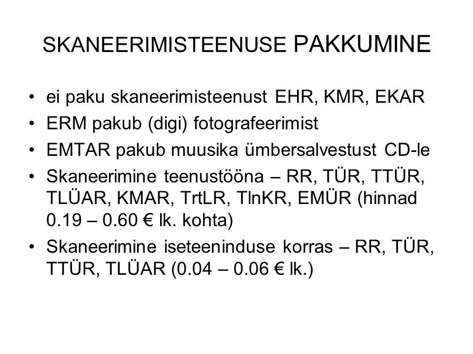 SKANEERIMISTEENUSE PAKKUMINE ei paku skaneerimisteenust EHR, KMR, EKAR ERM pakub (digi) fotografeerimist EMTAR pakub muusika ümbersalvestust CD-le Skaneerimine teenustööna – RR, TÜR, TTÜR, TLÜAR, KMAR, TrtLR, TlnKR, EMÜR (hinnad 0.19 – 0.60 € lk.