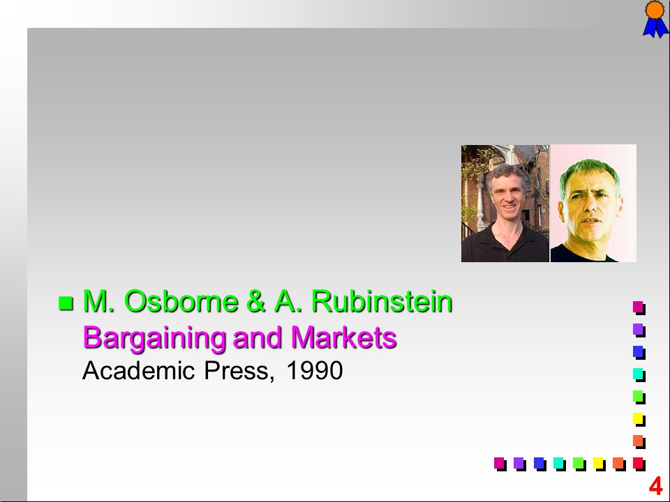 4 n M. n M. Osborne & A. Rubinstein Bargaining and Markets Academic Press, 1990