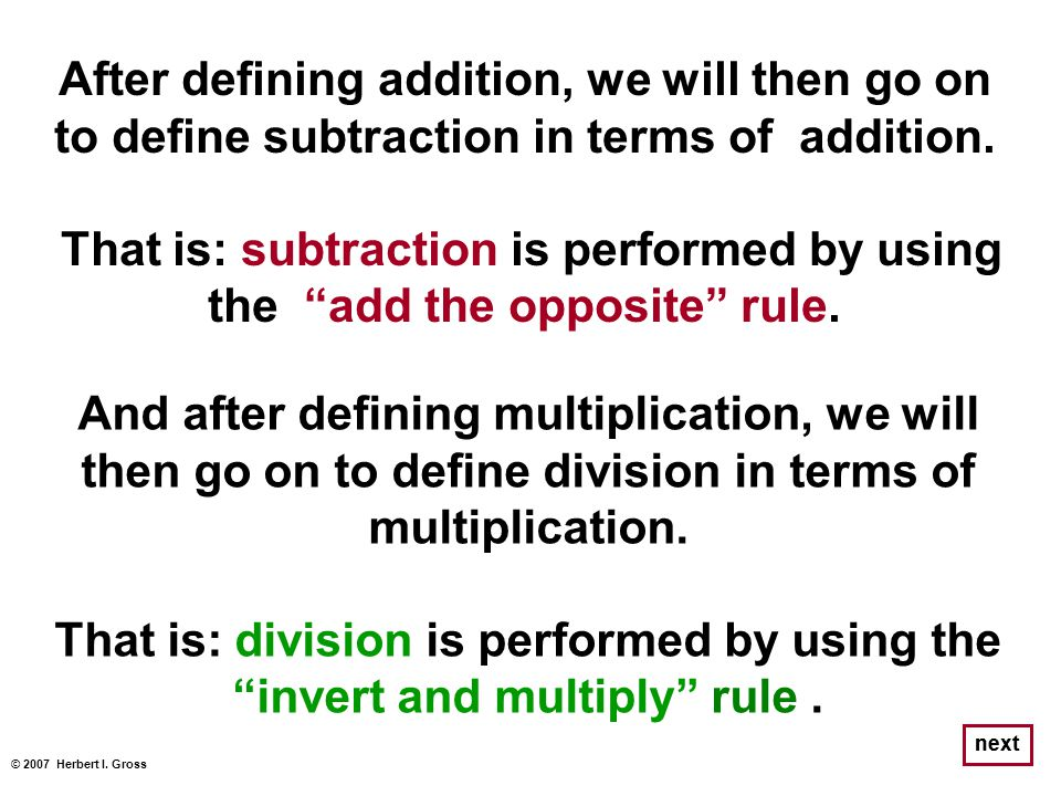 """After defining addition, we will then go on to define subtraction in terms of addition. That is: subtraction is performed by using the """"add the opposi"""