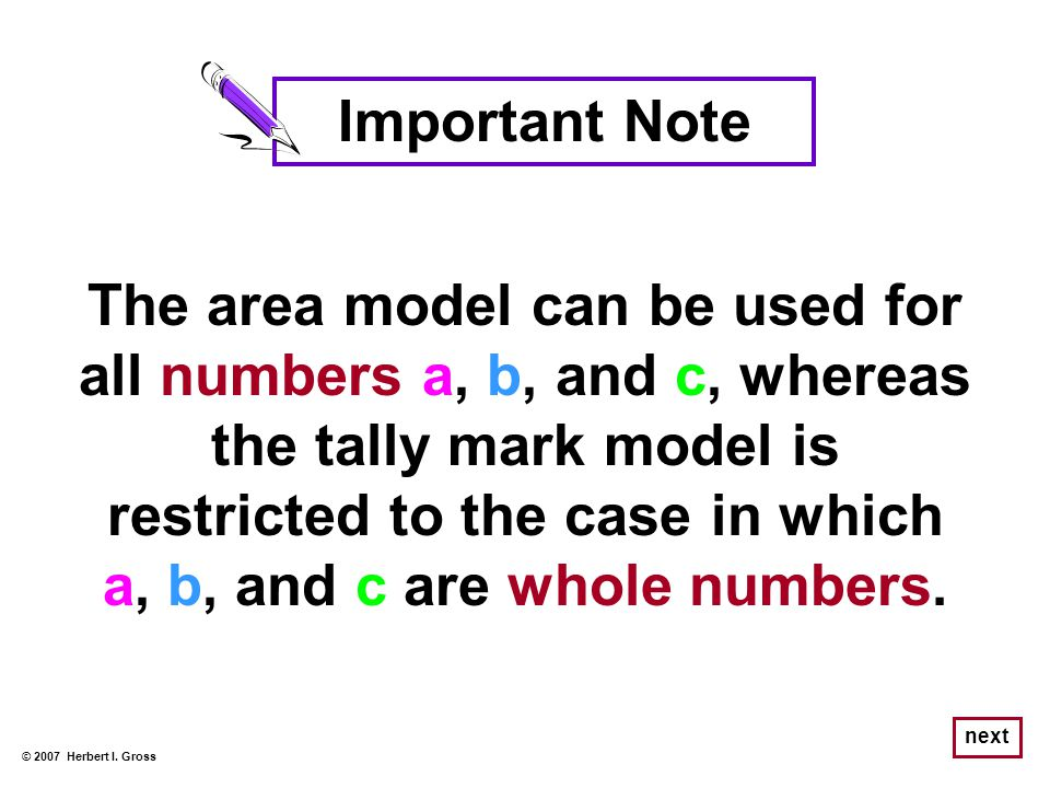 Important Note The area model can be used for all numbers a, b, and c, whereas the tally mark model is restricted to the case in which a, b, and c are