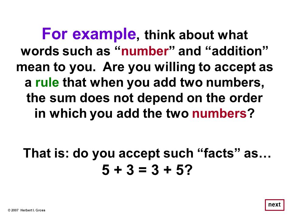 """For example, think about what words such as """"number"""" and """"addition"""" mean to you. Are you willing to accept as a rule that when you add two numbers, th"""