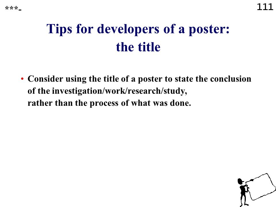 110 Tips for developers of a poster: follow the instructions Follow the instructions of the organisers of the event/conference, mainly regarding »the