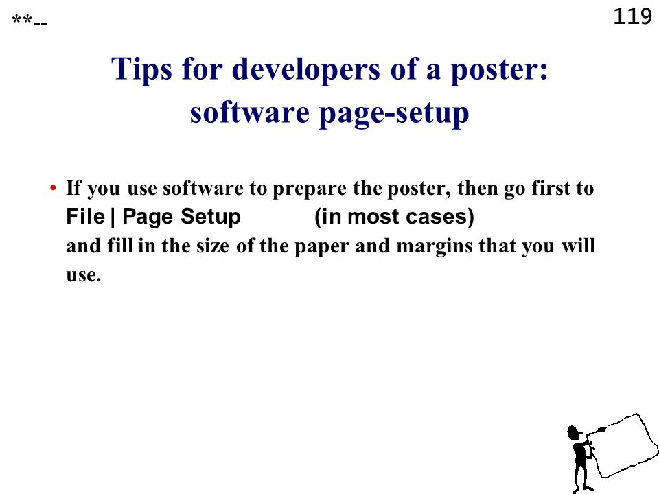 118 Tips for developers of a poster: prints Prepare and print 1 big poster with an expensive, special printer, or prepare and print several smaller pa