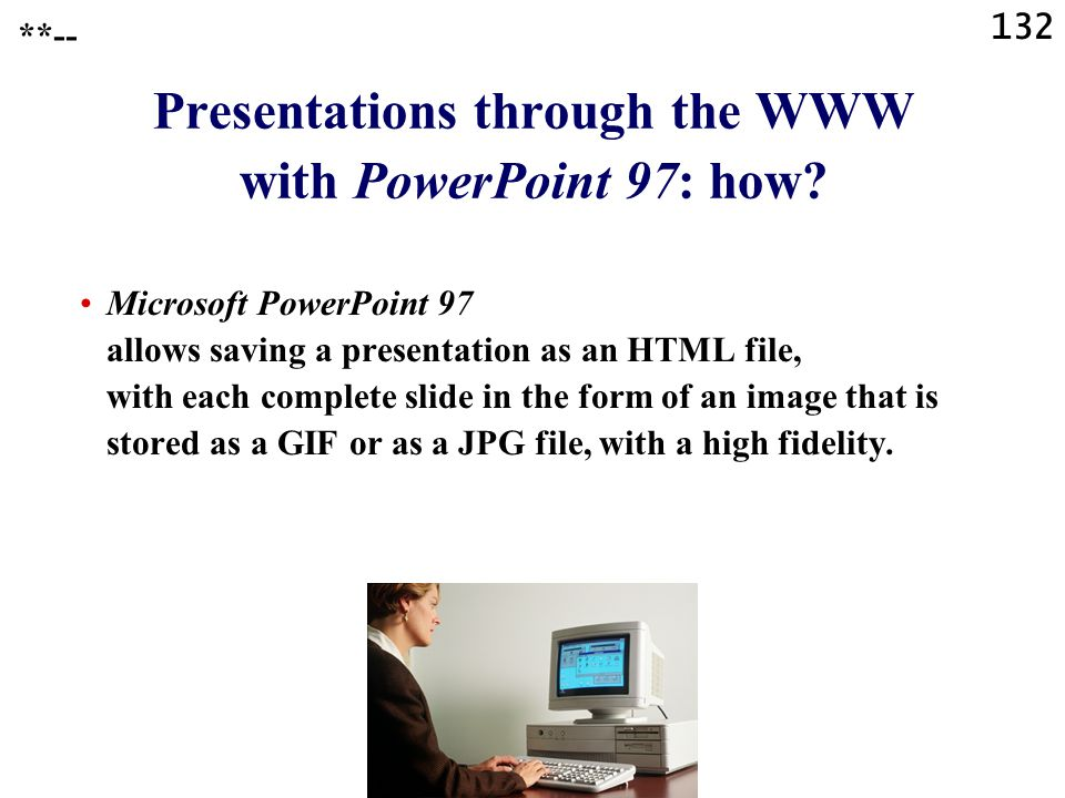 !! Task - Assignment !! Save a presentation in a web version. Then look at that presentation, using Microsoft Internet Explorer 5 (or a more recent ve