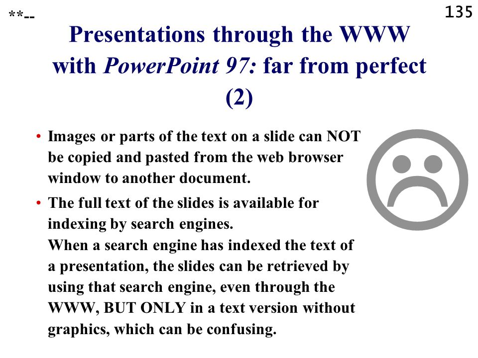 134 Presentations through the WWW with PowerPoint 97: far from perfect (1) When users save slides as JPG file, the characters become less sharp. Slide