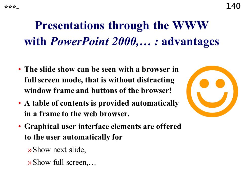 139 Presentations through the WWW with PowerPoint 2000,… : advantages The user does not need the full PowerPoint program or a program to view a PowerP